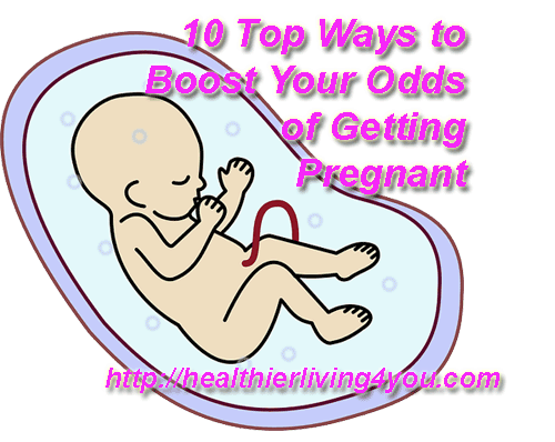 10 Top Ways to Boost Your Odds of Getting Pregnant